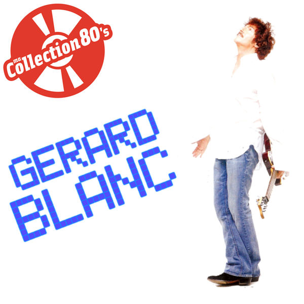 Gérard Blanc - Ma collection 80's: Gérard Blanc