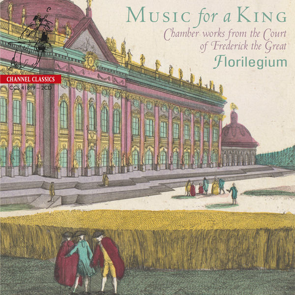 Florilegium - MUSIC FOR A KING - Chamber Works from the Court of Frederick the Great