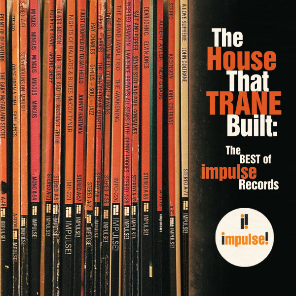 Various Artists - The House That Trane Built: The Best of Impulse Records