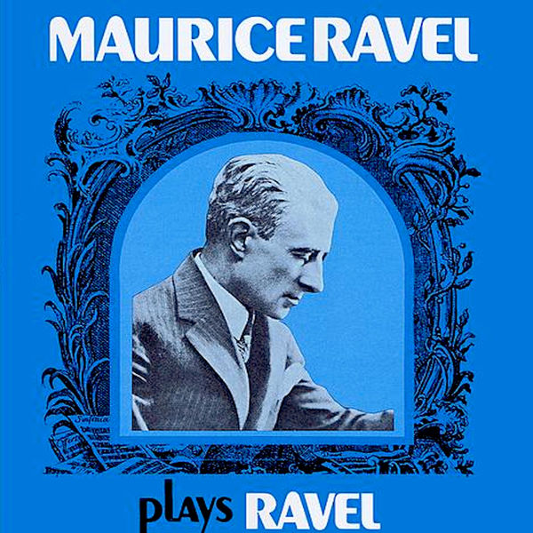 Maurice Ravel - Maurice Ravel Plays Ravel