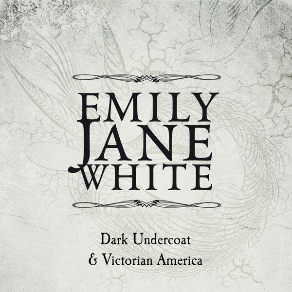 Emily Jane White - Victorian America / Dark Undercoat (Special Edition)