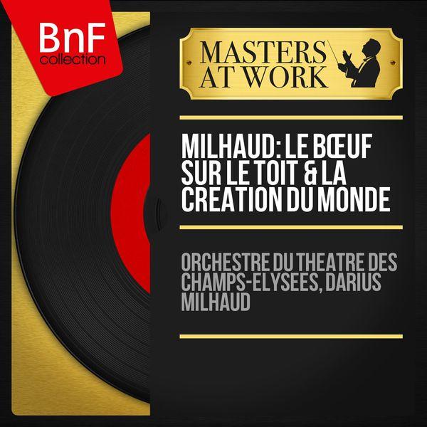 Orchestre du Théâtre des Champs-Elysées - Milhaud: Le bœuf sur le toit & La création du monde (Mono Version)