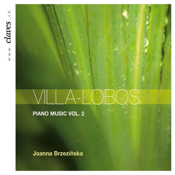 Joanna Brzezinska Villa-Lobos: Piano Music Vol. 2
