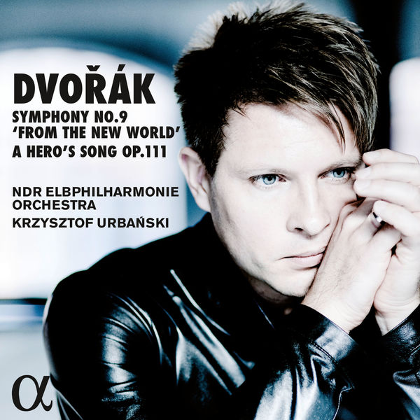 "Krzysztof Urbanski - Dvořák: Symphony No. 9, ""From the New World"", A Hero's Song"