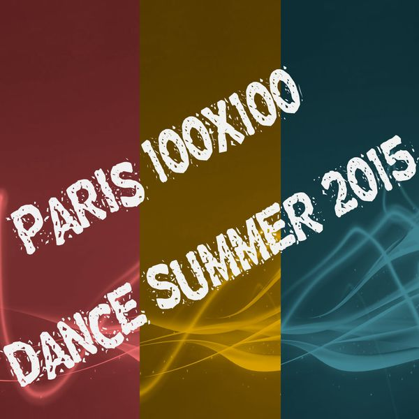 Paris 100x100 Dance Summer 2015 (40 Top Songs Selection for