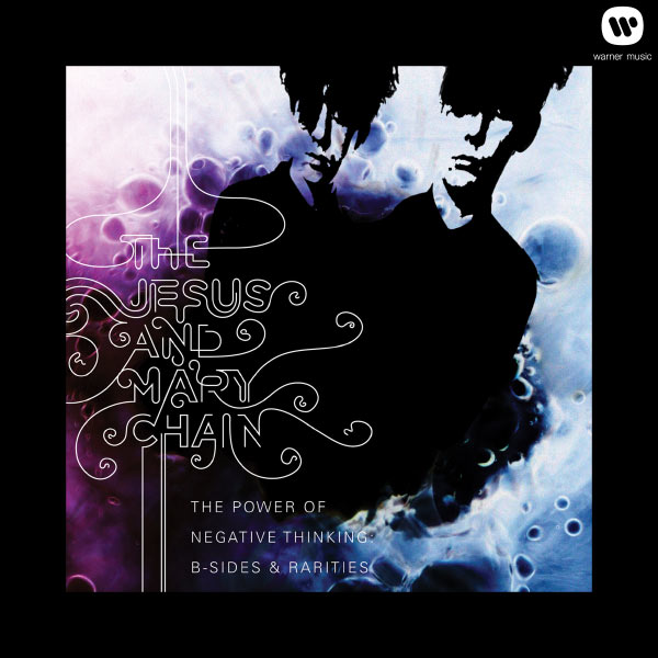 The Jesus And Mary Chain - The Power Of Negative Thinking: B-Sides And Rarities (Digital Version)