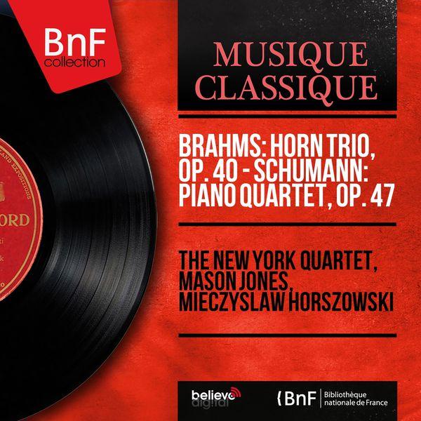 The New York Quartet - Brahms: Horn Trio, Op. 40 - Schumann: Piano Quartet, Op. 47 (Mono Version)
