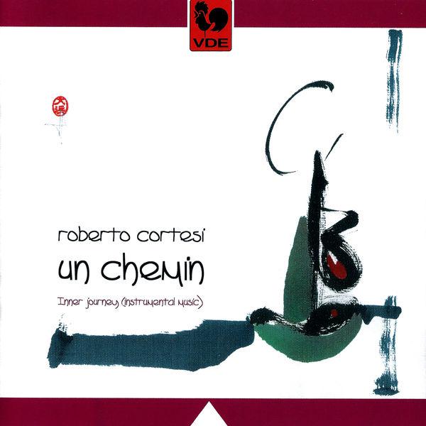 """Roberto Cortesi - Relaxing Inner Journey """"Un Chemin"""""""