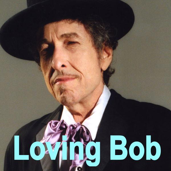 Bob Dylan - Loving Bob