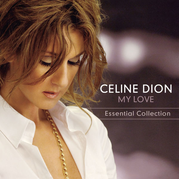 Celine Dion - My Love - Essential Collection