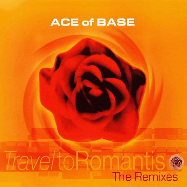Ace Of Base - Travel to Romantis (The Remixes)