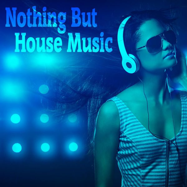 Nothing but house music various artists download and for Album house music