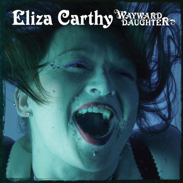 ELIZA CARTHY - Wayward Daughter