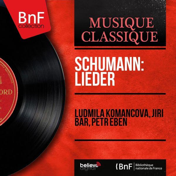 Ludmila Komancová, Jiří Bar, Petr Eben - Schumann: Lieder (Mono Version)