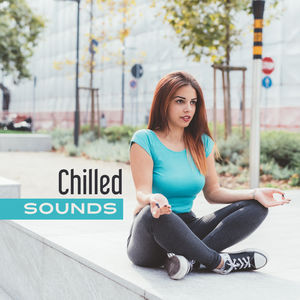 Chilled Sounds – Music for Meditation, Healing Nature, Zen Garden, Training Yoga, Relaxing Music, Stress Relief, Soft Nature Sounds for Rest