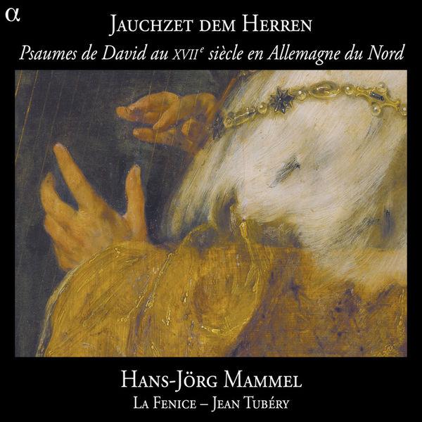 """Jean Tubéry - """"Jauchzet dem Herren"""" Psaumes de David au XVIIe siècle en Allemagne"""