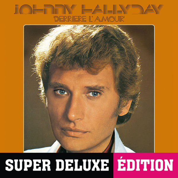 Johnny Hallyday - Derrière l'amour (Super Deluxe Edition)