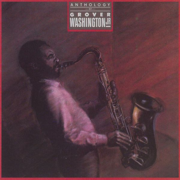 Grover Washington Jr. - Anthology (LP Version)