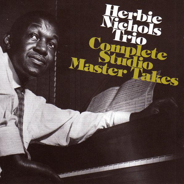 Herbie Nichols - Herbie Nichols Trio: Complete Studio Master Takes