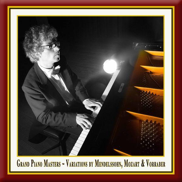 Franz Vorraber - Grand Piano Masters: Variations by Mendelssohn, Mozart & Vorraber