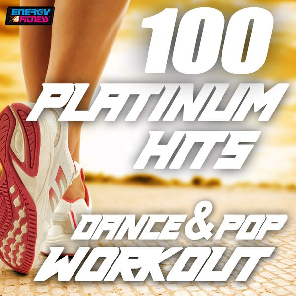 D'Mixmasters - 100 Platinum Hits Dance & Pop Workout