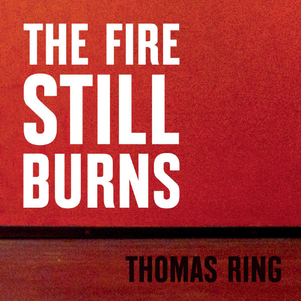 Thomas Ring - The Fire Still Burns