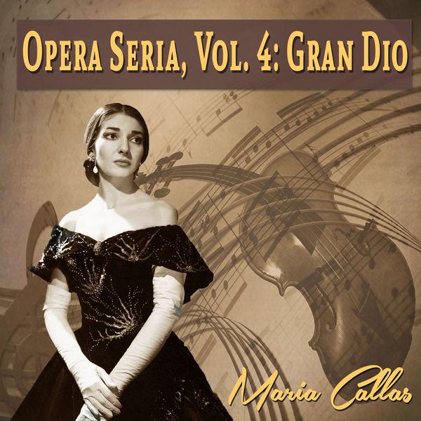 Maria Callas - Opera Seria, Vol. 4: Gran Dio