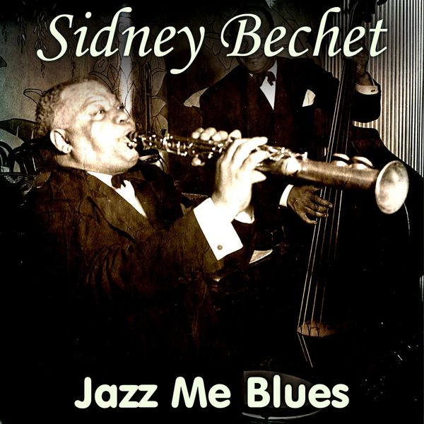 Sidney Bechet - Jazz Me Blues