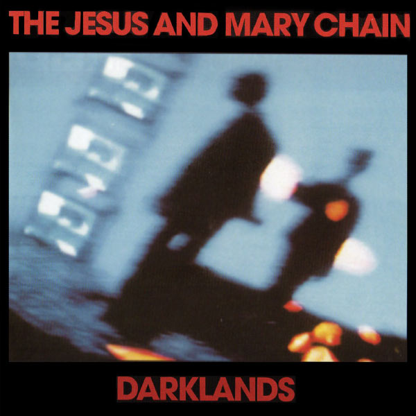 The Jesus And Mary Chain - Darklands (Expanded Version)