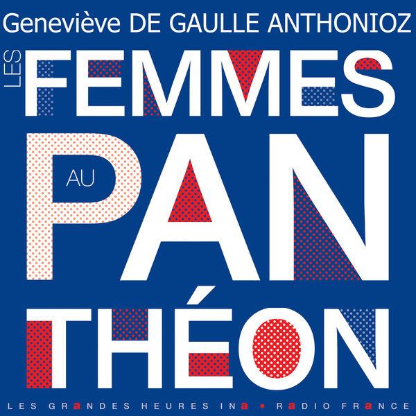 Geneviève de Gaulle Anthonioz - Les femmes au Panthéon - Les Grandes Heures Ina / Radio France