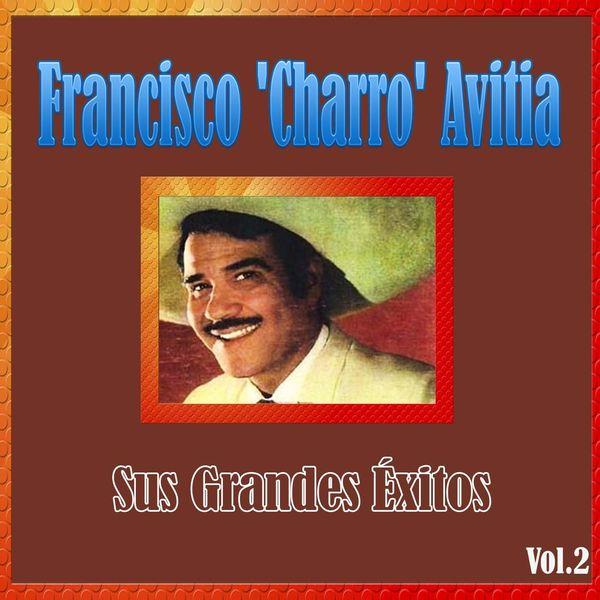"""Francisco """"Charro"""" Avitia - Francisco 'Charro' Avitia - Sus Grandes Éxitos, Vol. 2"""