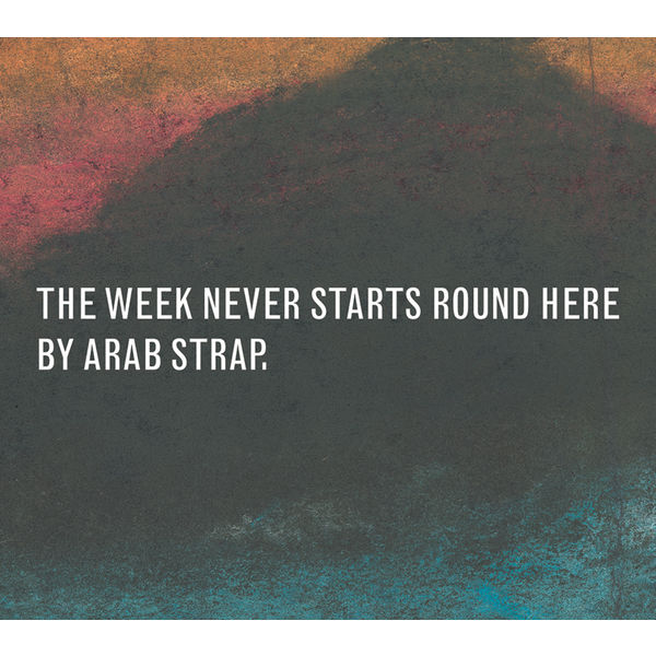 Arab Strap - The Week Never Starts Round Here (Deluxe Version)