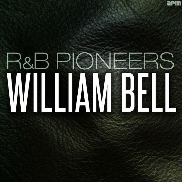 William Bell - R&B Pioneers