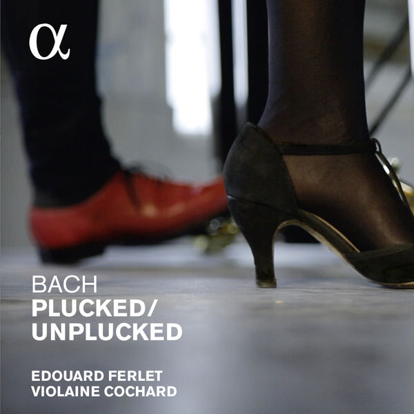 Violaine Cochard - Bach : Plucked / Unplucked