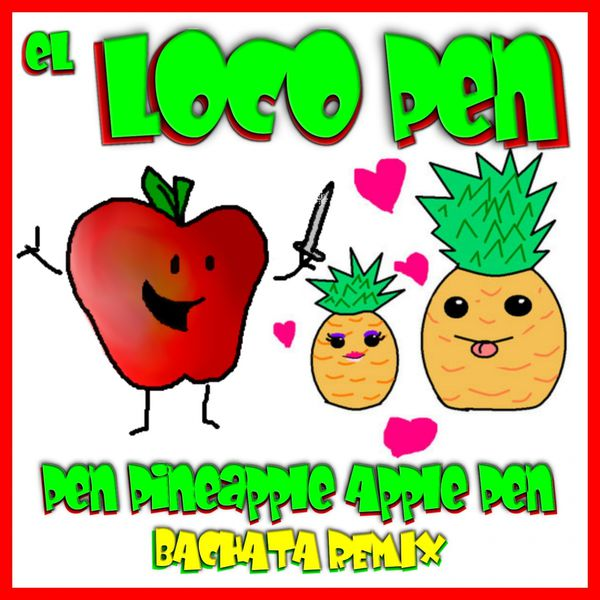 pen pineapple apple pen bachata remix el loco pen download and