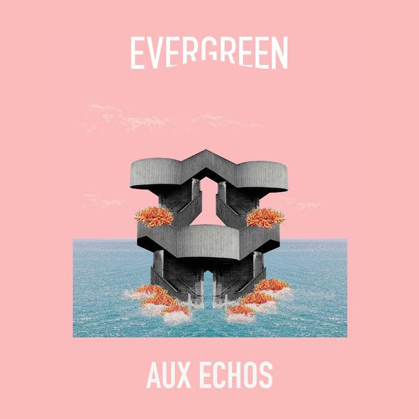 Evergreen - Aux Echos