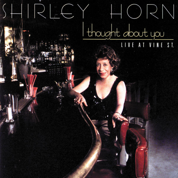 Shirley Horn|I Thought About You (Live At Vine St.)