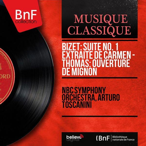 NBC Symphony Orchestra, Arturo Toscanini - Bizet: Suite No. 1 extraite de Carmen - Thomas: Ouverture de Mignon (Mono Version)