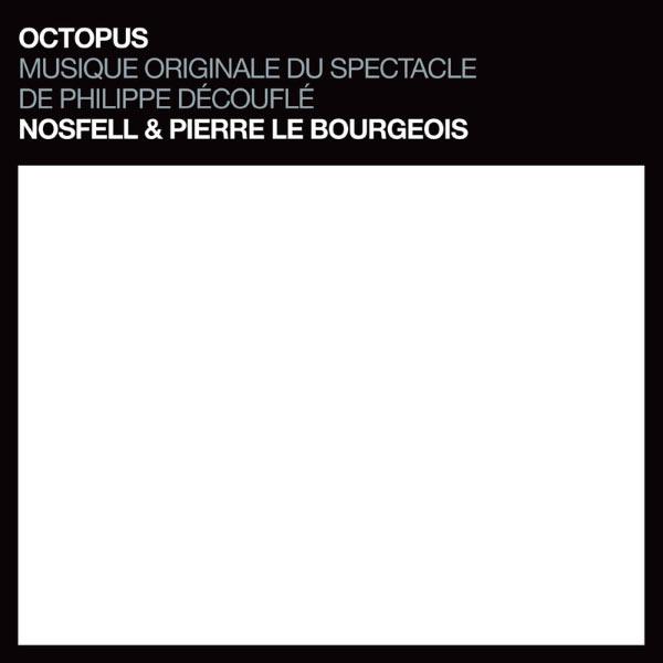 Nosfell - Octopus (Musique originale du spectacle de Philippe Découflé) [Bonus Track Version]