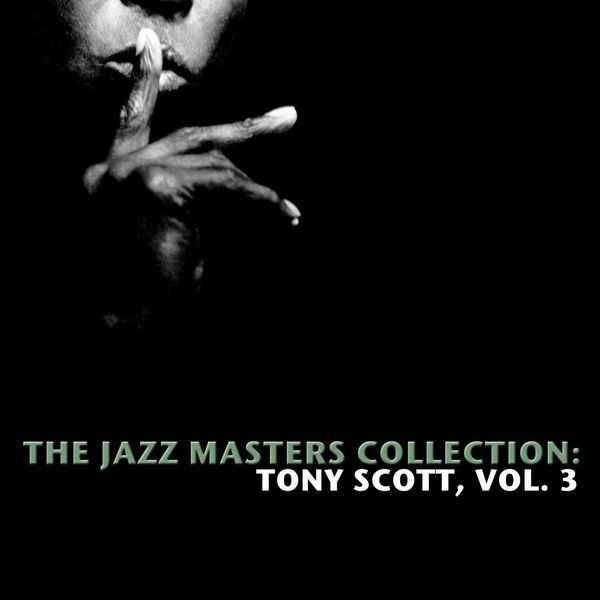 Tony Scott - The Jazz Masters Collection: Tony Scott, Vol. 3
