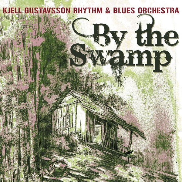 Kjell Gustavsson Rhythm & Blues Orchestra - By The Swamp