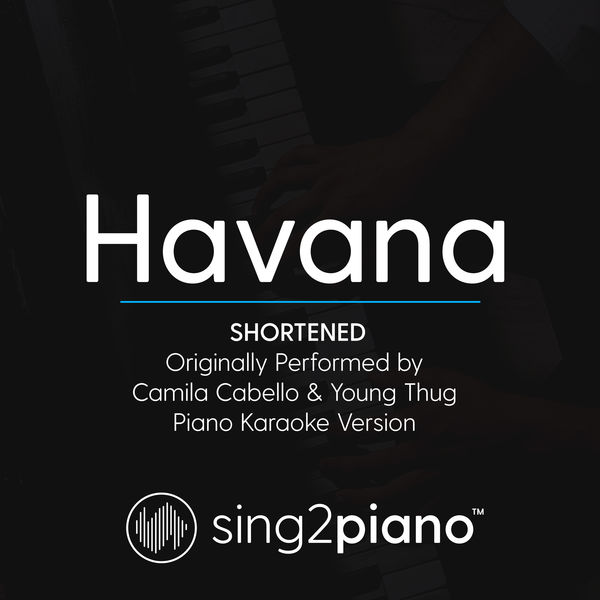 Sing2Piano - Havana (Shortened - Originally Performed by Camila Cabello & Young Thug)