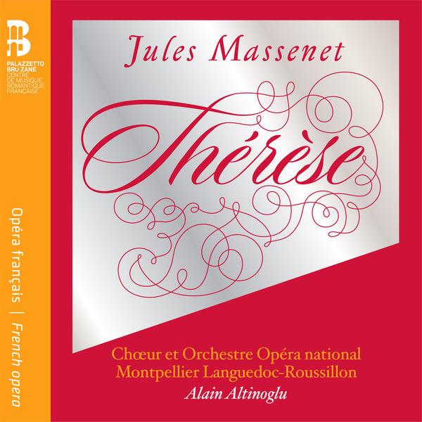 Chœur et Orchestre Opéra national Montpellier Languedoc-Roussillon - Massenet: Thérèse