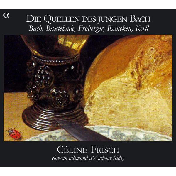 Céline Frisch - Die Quellen des Jungen Bach : Bach, Buxtehude, Froberger, Reincken, Kerll