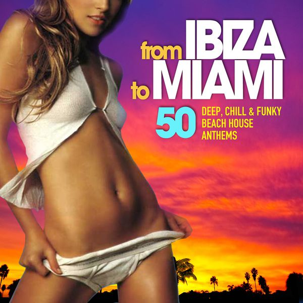 Various Artists - From Ibiza to Miami (50 Deep, Chill & Funky Beach House Anthems)