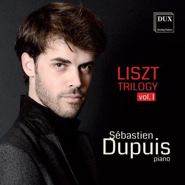 Sébastien Dupuis - Liszt Trilogy, Vol. 1