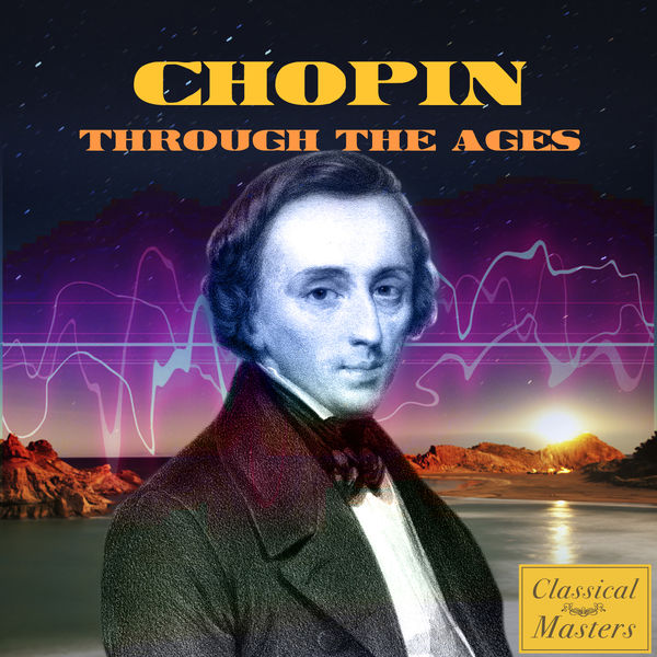Frédéric Chopin - Chopin Through The Ages