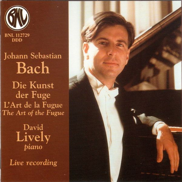 David Lively - Bach: Die Kunst der Fuge, L'Art de la Fugue, The Art of the Fugue