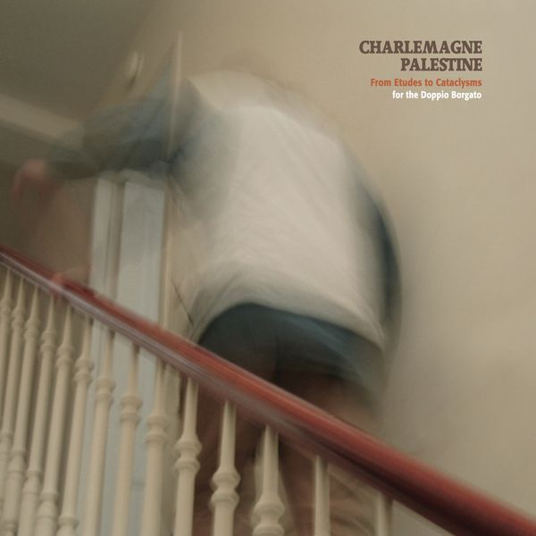 Charlemagne Palestine - From Etudes to Cataclysms