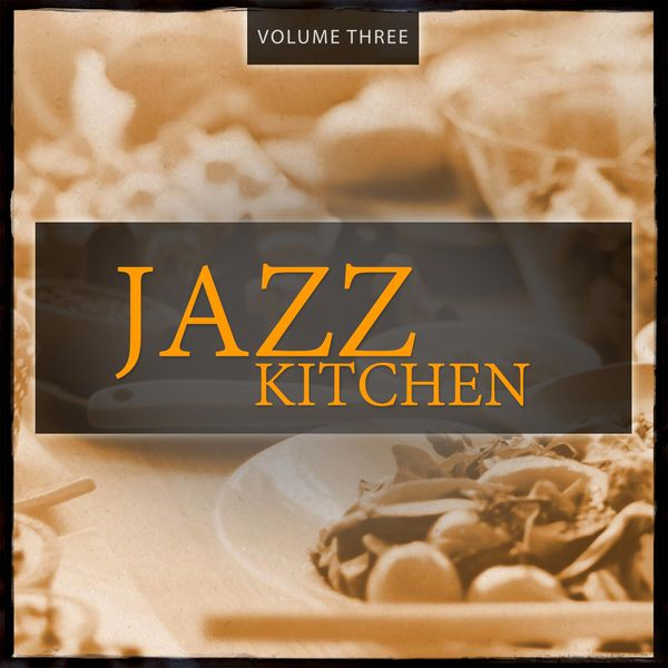 Various Artists - Jazz Kitchen, Vol. 3 (Finest relaxing Smooth Jazz & Lounge Music)